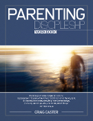 PARENTING DISCIPLESHIP WORKBOOK by Craig Caster