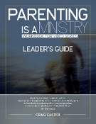 PARENTING IS A MINISTRY WORKBOOK LEADER'S GUIDE by Craig Caster