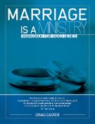 MARRIAGE IS A MINISTRY WORKBOOK FOR VIDEO SERIES by Craig Caster