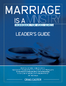 MARRIAGE IS A MINISTRY WORKBOOK LEADER'S GUIDE by Craig Caster
