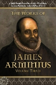 THE WORKS OF JAMES ARMINIUS Volume 3 of 3  by James Arminius