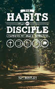 THE HABITS OF A DISCIPLE by Ray Bentley