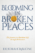 BLOOMING IN BROKEN PLACES by Deborah Malone